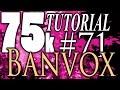 75k Tutorial 71: BigJackkk and Banvox