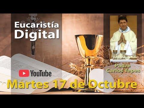 EUCARISTÍA DIGITAL Martes 17 de Octubre 2017 Misa del Día de Hoy l Padre Carlos Yepes