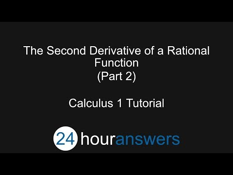 The Second Derivative of a Rational Function Part 2 - Calculus 1 - 24HourAnswers.com