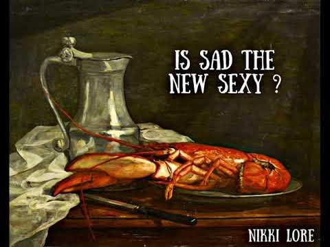 IS SAD THE NEW SEXY ? - NIKKI LORE