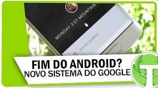 Fim do Android? Baixe e teste o novo sistema do Google!