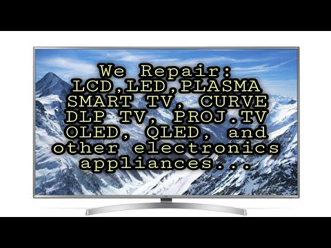 We Repair : LCD, LED, PLASMA, CURVE TV,  OLED, QLED,  DLP TV, And Other Electronics Appliances...