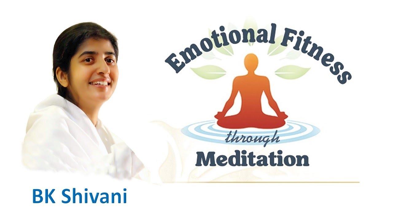 Emotional Fitness through Meditation - BK Shivani - YouTube