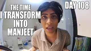 The TIme I Transformed Into Manjeet (Day 108)