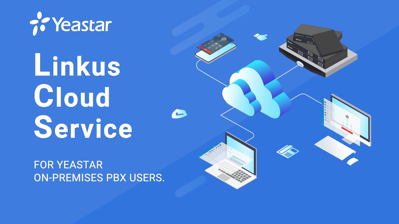 Linkus Cloud Service (LCS) for Remoting Working with Yeastar S-Series VoIP PBX | How to Configure