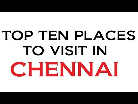 TOP TEN PLACES TO VISIT IN CHENNAI