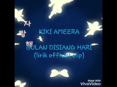 Bulan disiang hari-Kiki ameera (lirik)