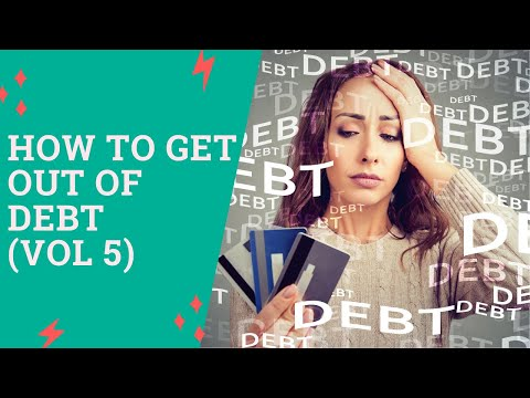HOW TO GET OUT OF DEBT: (KEY ACTIONS YOU MUST TAKE TO COME OUT OF DEBT) VOL 5