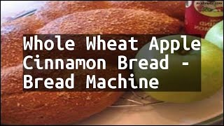 Recipe Whole Wheat Apple Cinnamon Bread - Bread Machine