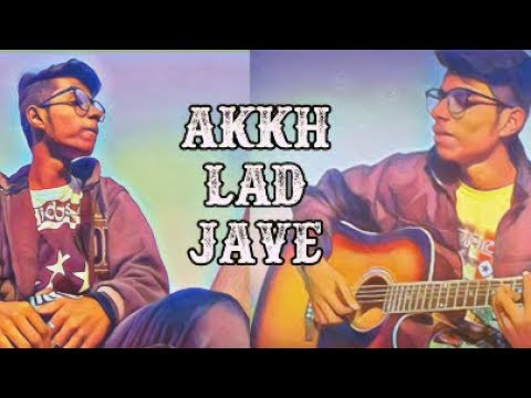 Akkh Lad Jaave Song Acoustic Cover By Khan Bros