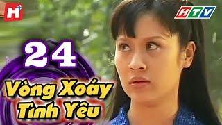 Vòng Xoáy Tình Yêu - Tập 24  | HTV Films Tình Cảm Việt Nam 2019