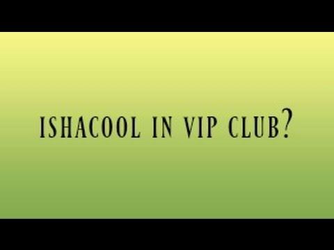 ISHACOOL IN VIP CLUB??