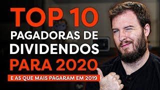 TOP 10 PAGADORAS DE DIVIDENDOS PRA 2020! (E as que mais pagaram em 2019)