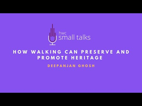 HWC Small Talks #1: How Walking Can Preserve and Promote Heritage by Deepanjan Ghosh