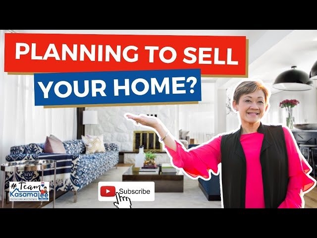 Planning To Sell Your Home? | Kasama Lee