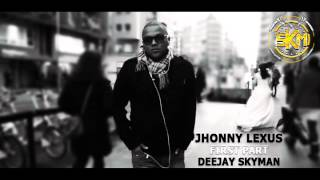 JHONNY LEXUS DEEJAY SKYMAN FIRST PART