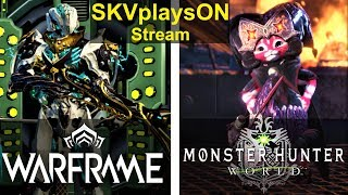 SKVplaysON - Stream - WARFRAME & Monster Hunter World,  [ENGLISH] PC Gameplay