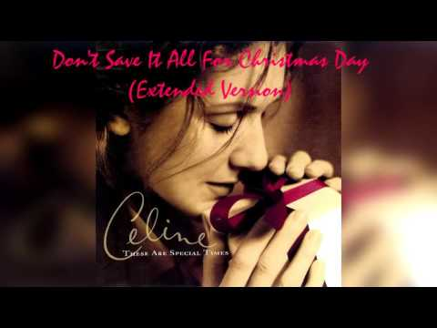 CELINE DION - Don't Save It All For Christmas Day (Extended Version) - YouTube