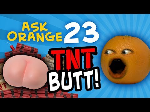 Annoying Orange - Ask Orange #23: TNT BUTT!!