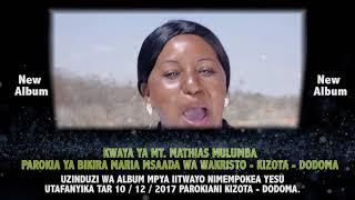 NEW ALBUM RELEASE 10/12/2017 KWAYA YA MT. MATHIAS MULUMBA KIZOTA - DODOMA