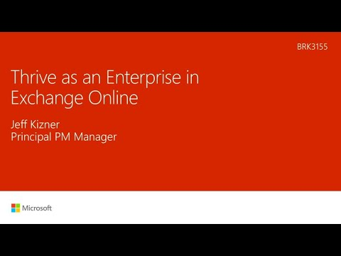Thrive as an enterprise organization in Microsoft Exchange Online - BRK3155