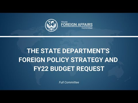 The State Department's Foreign Policy Strategy and FY22 Budget Request