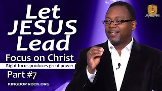 Let Jesus Lead [Part 7 - Focus On Christ series]