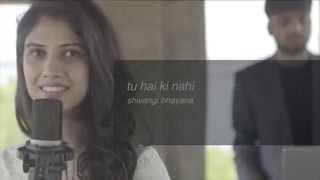 Tu Hai Ki Nahi – Shivangi Bhayana | Akshay Agrawal | Roy | Cover | Ankit Tiwari