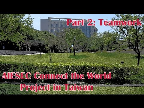 AIESEC Connect the World Project in Taiwan - Part 2: Teamwork