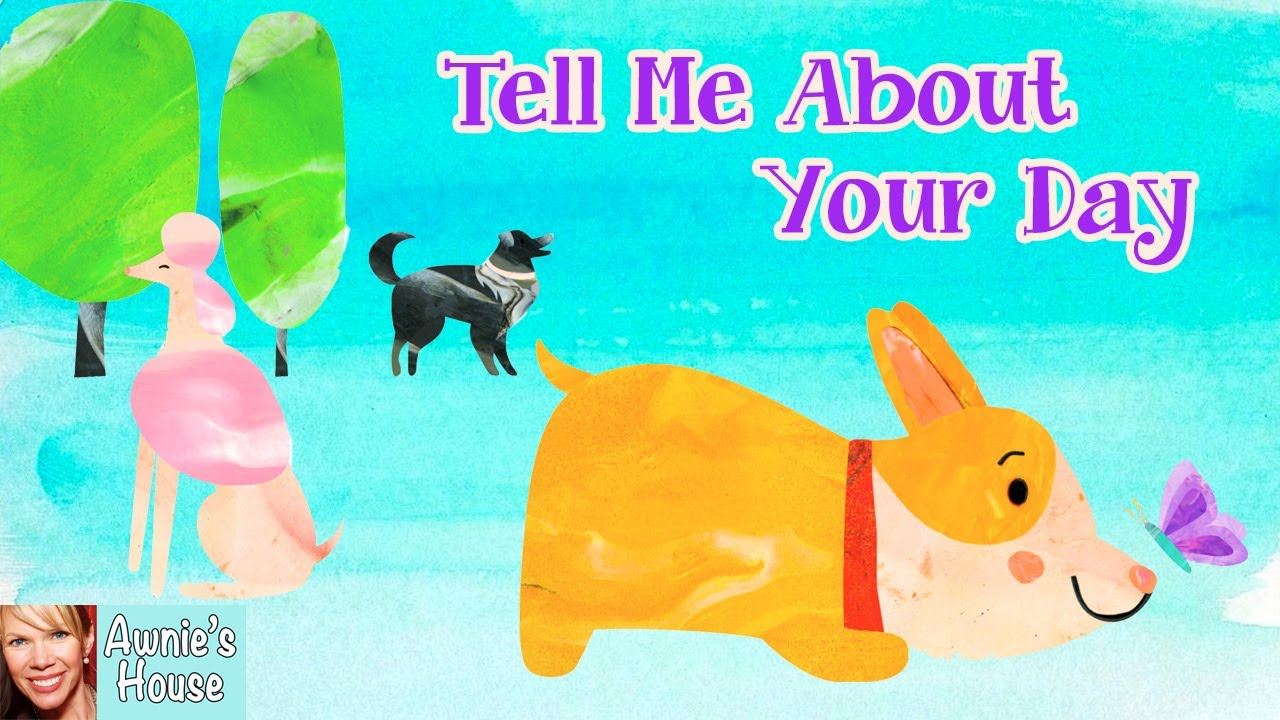 🐶 Kids Book Read Aloud: TELL ME ABOUT YOUR DAY by Olivia Orr