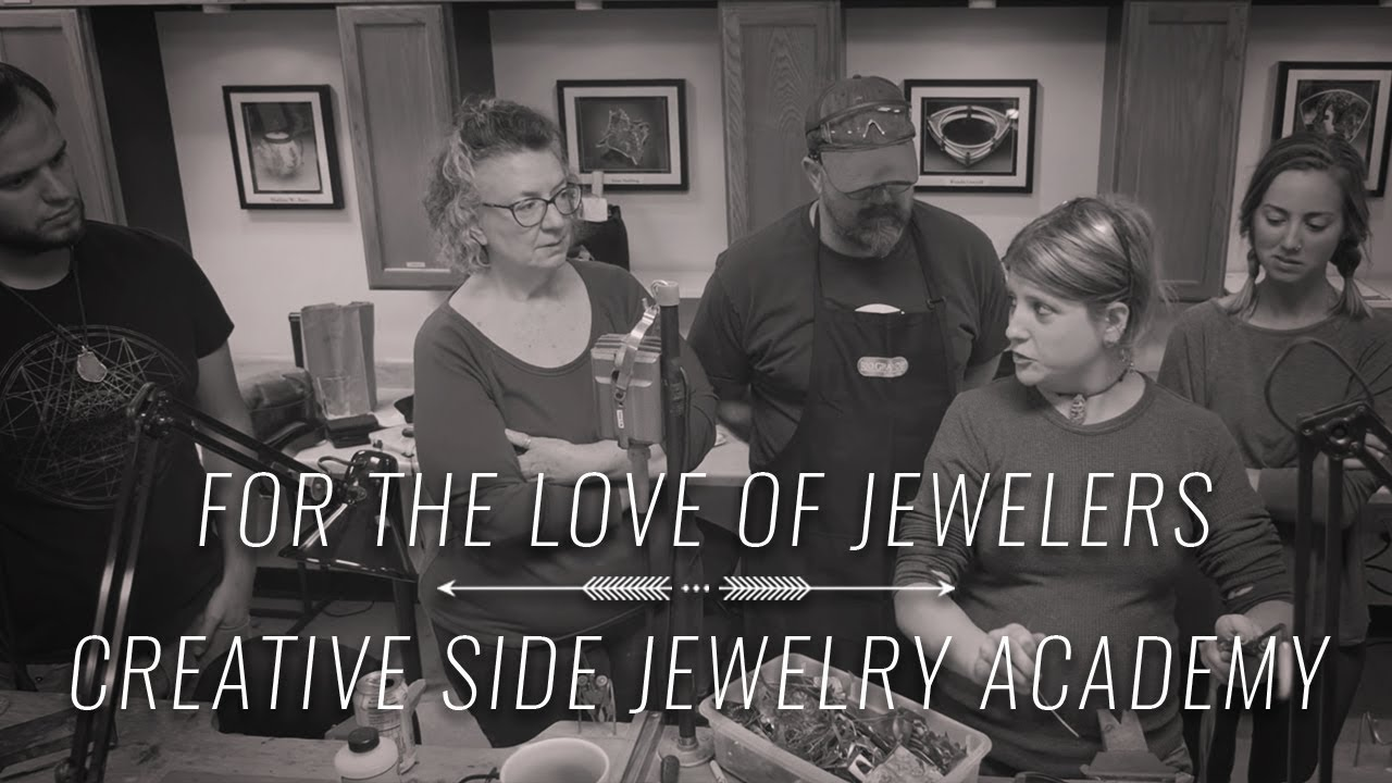 For the Love of Jewelers: Creative Side Jewelry Academy