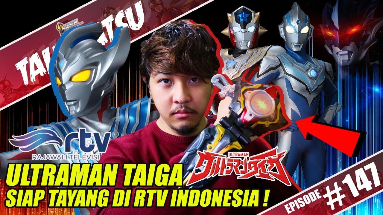 Talk Satsu 147 Siap Ultraman Taiga Akan Tayang Hari Ini Di Rtv Indonesia Simak Dulu Video Ini Youtube