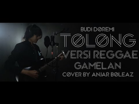 Tolong - Budi Doremi (Versi Reggae + Gamelan + Lirik) cover by Anjar Boleaz