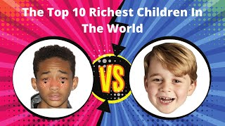 Top 10 Richest Children In The World - Rich kids who are richer than we'll ever be