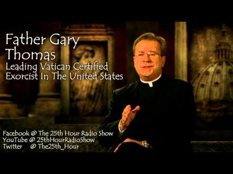 "Father Gary Thomas - Leading Vatican Certified Exorcist In America - ""The 25th Hour Radio Show"""