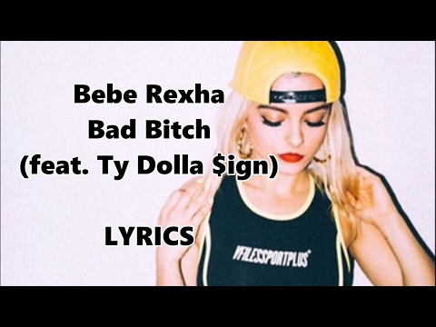 Bebe Rexha - Bad Bitch (feat Ty Dolla $ing) Lyrics