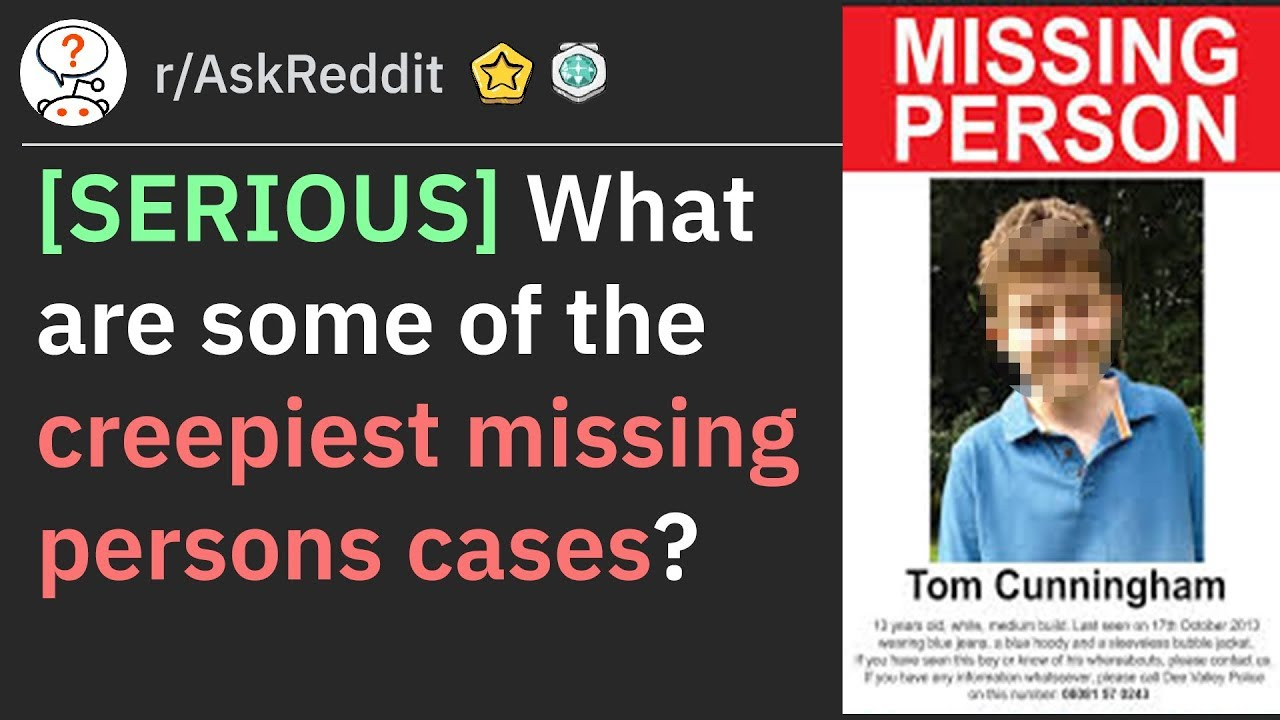 What are some of the creepiest missing persons cases? (r/AskReddit)