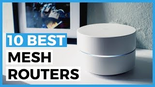 10 Best Mesh Routers in 2019 - What is the Best Wifi Router for a Better Coverage?