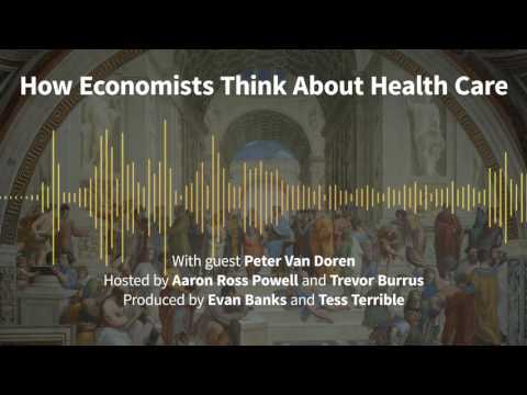Episode 176: How Economists Think About Health Care (with Peter Van Doren)