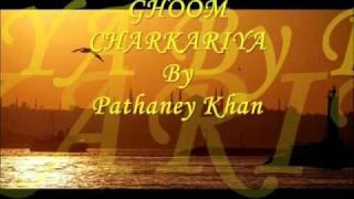 Ghoom charkariya ghoom by Pathanay khan