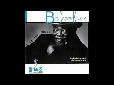 BIG  DADDY  KINSEY (Pleasant Grove, Mississippi, U.S.A) - Baby Don't Say That No More