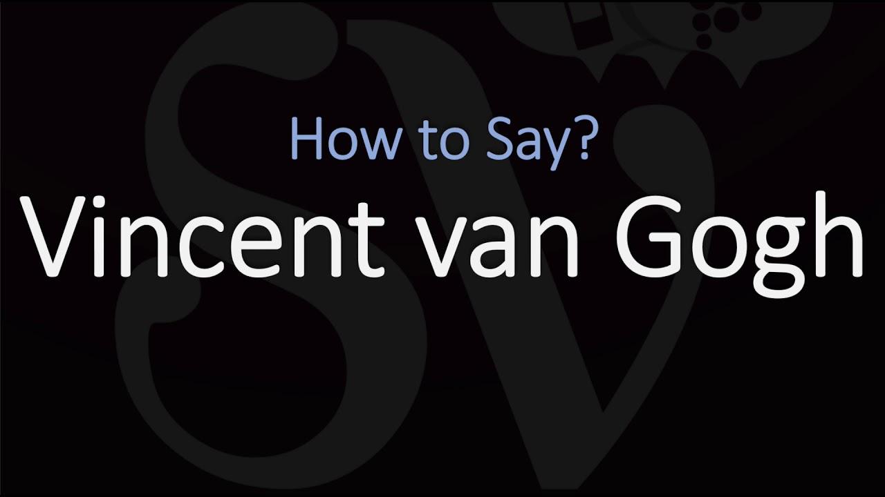 How to Pronounce Vincent Van Gogh?