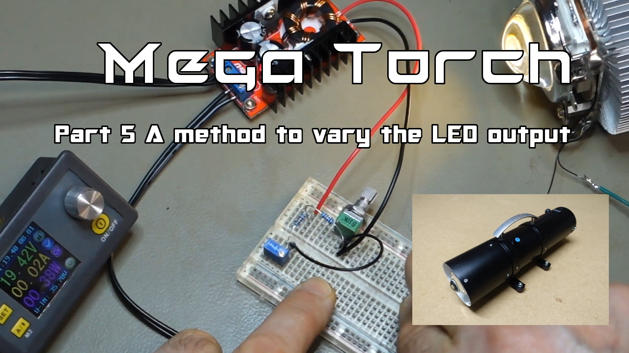 Ep 11 Mega Torch Build Pt5 A Way To Vary The LED Output