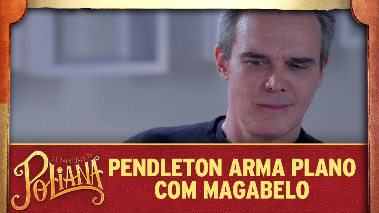 Pendleton arma plano com MaGaBe | As Aventuras de Poliana