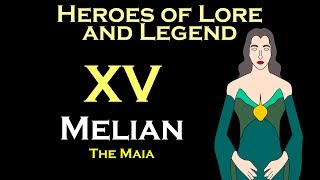 Heroes of Lore and Legend: Melian the Maia (LOTR)