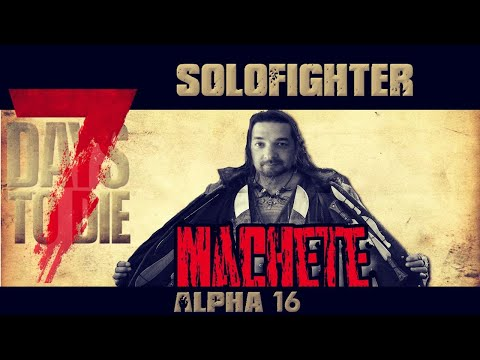7 Days To Die Alpha 16.3   Machete kills   51   Solofighter