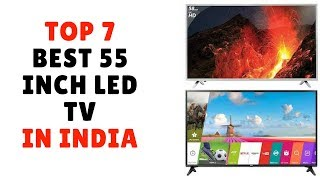 Top 7 Best 55 Inch LED TV in India at Lowest Price Online