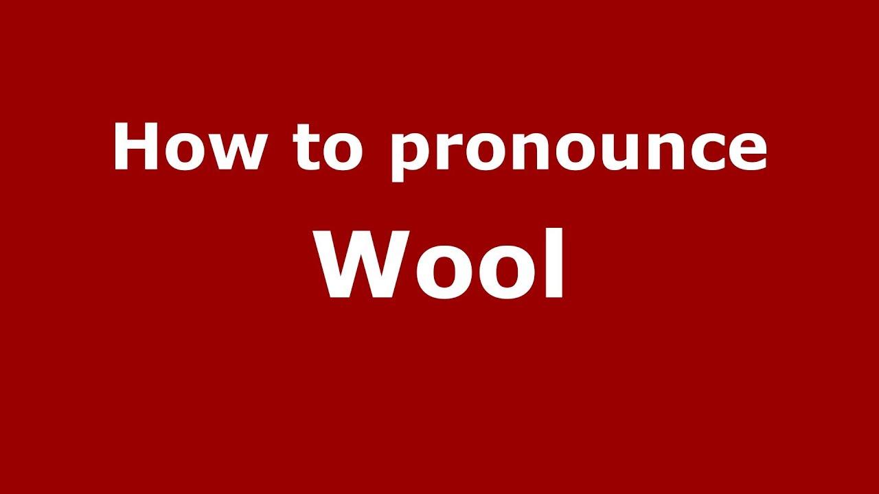 How to Pronounce Wool - PronounceNames.com