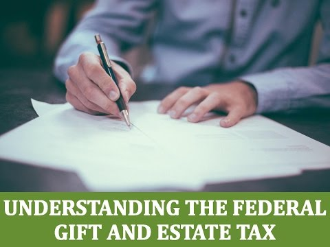 Understanding Gift and Estate Taxes