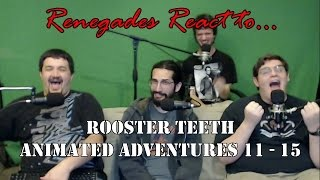 Renegades React to... Rooster Teeth Animated Adventures 11 - 15